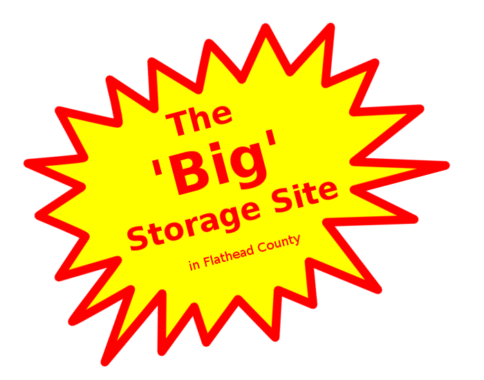 The BIG storage site in Flathead County.